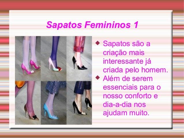 Sapatos Femininos 1  Sapatos são a criação mais interessante já criada pelo homem.  Além de serem essenciais para o noss...