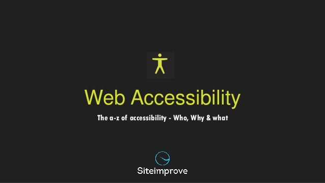 Web Accessibility  The a-z of accessibility - Who, Why & what