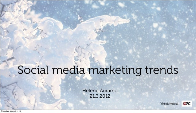 Social media marketing trends                             Helene Auramo                                21.3.2012          ...
