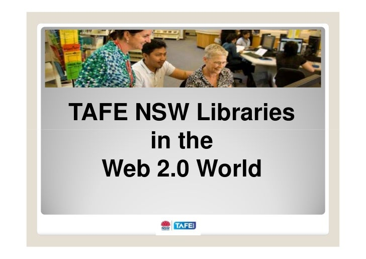 TAFE NSW Libraries       in the   Web 2.0 World