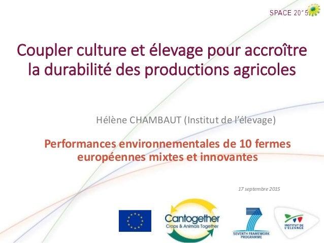 Coupler culture et élevage pour accroître la durabilité des productions agricoles Hélène CHAMBAUT (Institut de l'élevage) ...