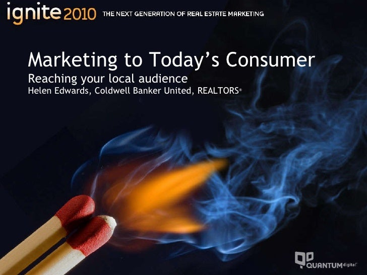 Marketing to Today's Consumer Reaching your local audience Helen Edwards, Coldwell Banker United, REALTORS ®