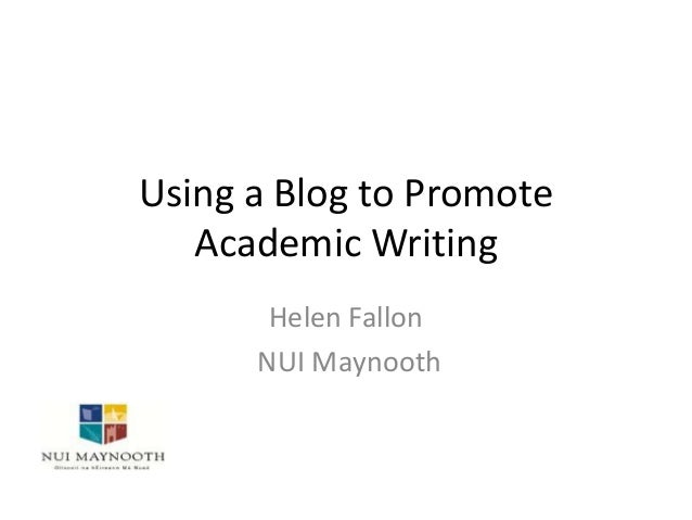 Using a Blog to Promote Academic Writing Helen Fallon NUI Maynooth