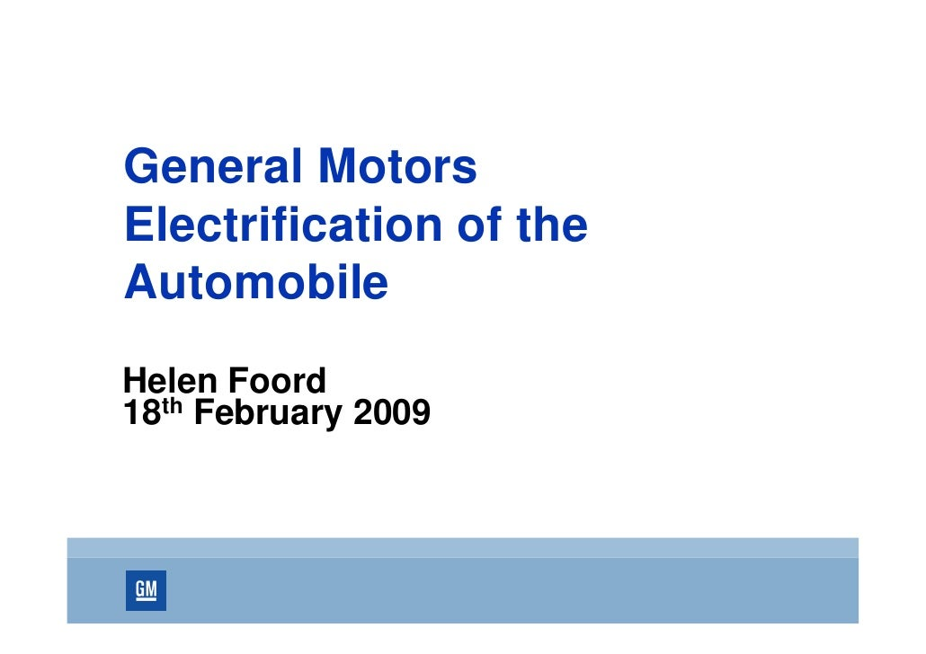 General Motors Electrification of the Automobile Helen Foord 18th February 2009