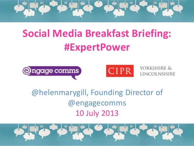 Social Media Breakfast Briefing: #ExpertPower @helenmarygill, Founding Director of @engagecomms 10 July 2013