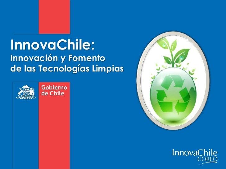 InnovaChile:Innovación y Fomentode las Tecnologías Limpias