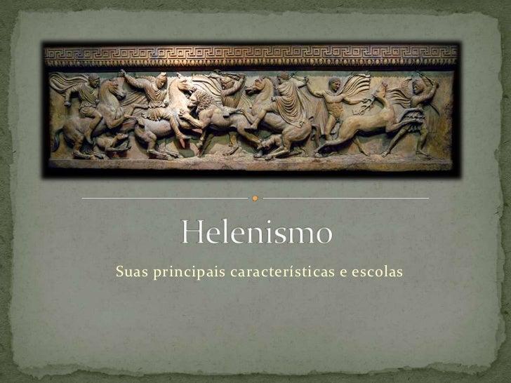 Helenismo<br />Suas principais características e escolas<br />