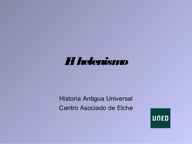 El helenismo Historia Antigua Universal Centro Asociado de Elche