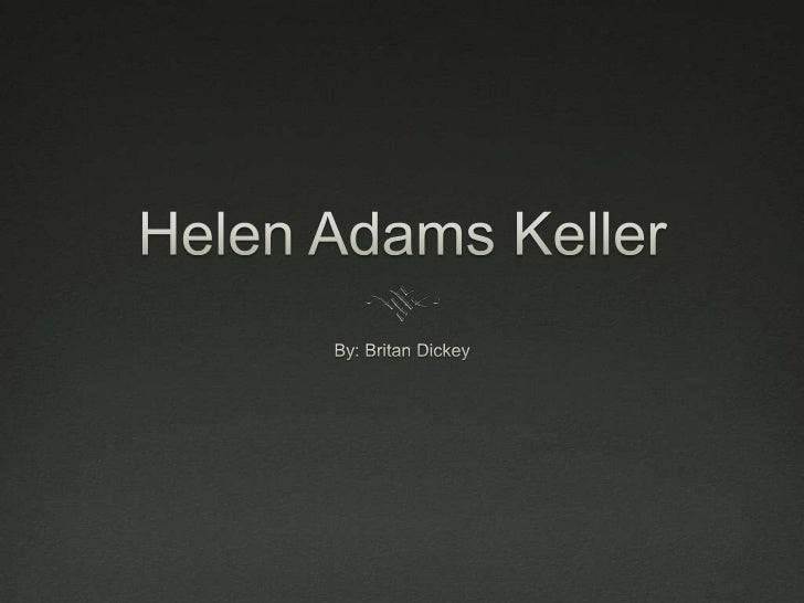 Helen Keller The name of Helen Keller is known world  wide as a symbol of courage. Helen was a woman that was intelligen...