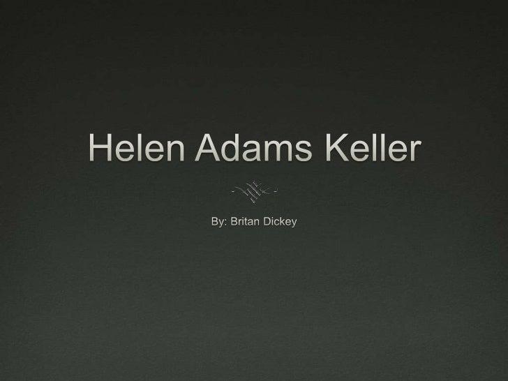 Helen Keller The name of Helen Keller is known world  wide as a symbol of courage. Helen was a woman that was intelligen...