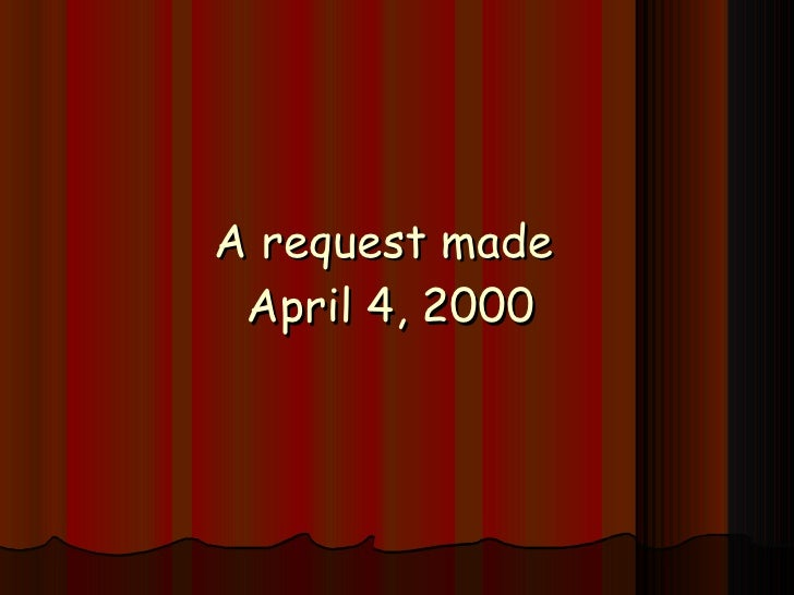A request made  April 4, 2000
