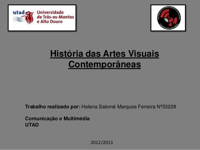 História das Artes Visuais              ContemporâneasTrabalho realizado por: Helena Salomé Marques Ferreira Nº53228Comuni...