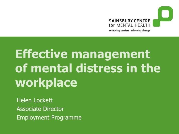 Effective management of mental distress in the workplace Helen Lockett Associate Director Employment Programme