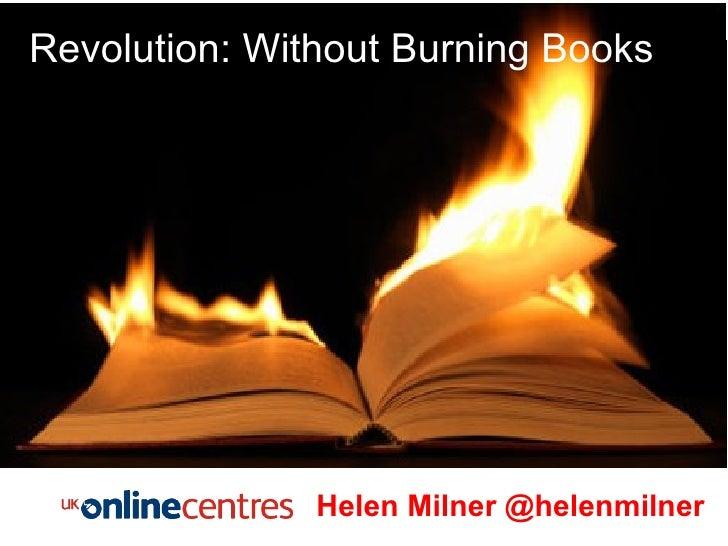 Revolution without Burning Books Helen Milner @helenmilner Revolution: Without Burning Books Helen Milner @helenmilner