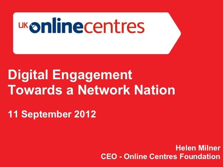 Digital EngagementTowards a Network Nation11 September 2012                                        Helen Milner           ...