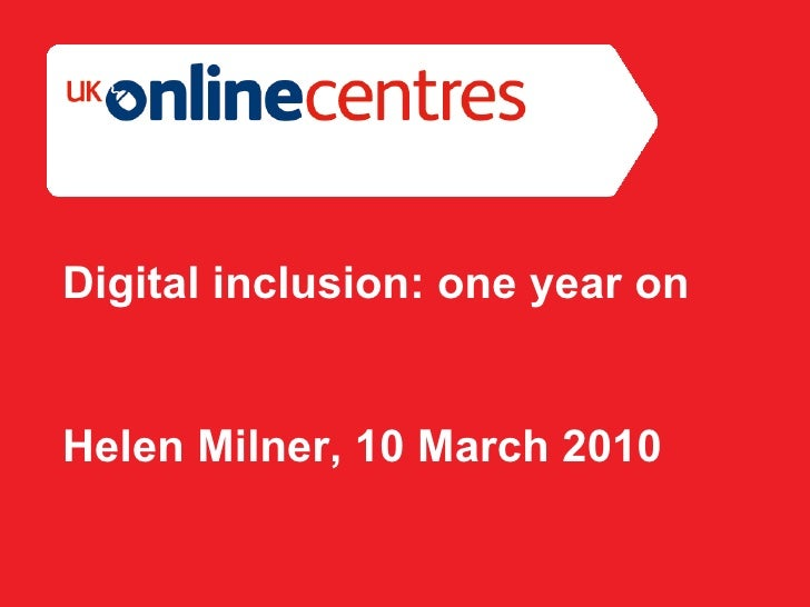 Section Divider: Heading intro here. Digital inclusion: one year on Helen Milner, 10 March 2010