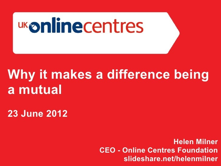 Why it makes a difference beinga mutual23 June 2012                                   Helen Milner               CEO - Onl...