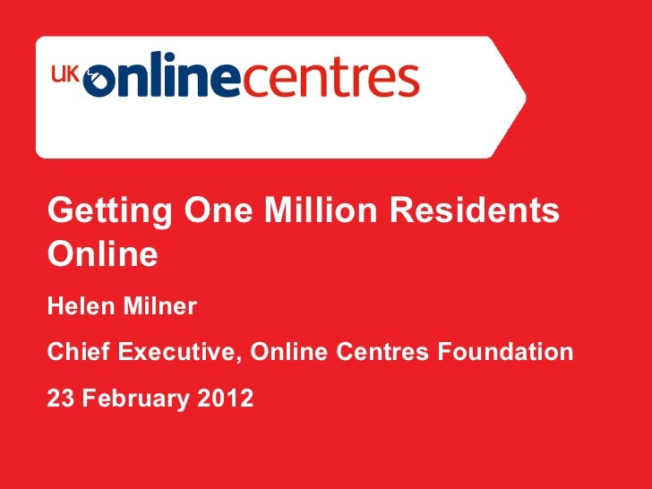 Section Divider: Heading intro here. Getting One Million Residents Online Helen Milner Chief Executive, Online Centres Fou...