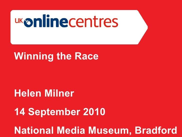 Section Divider: Heading intro here. Winning the Race Helen Milner 14 September 2010 National Media Museum, Bradford