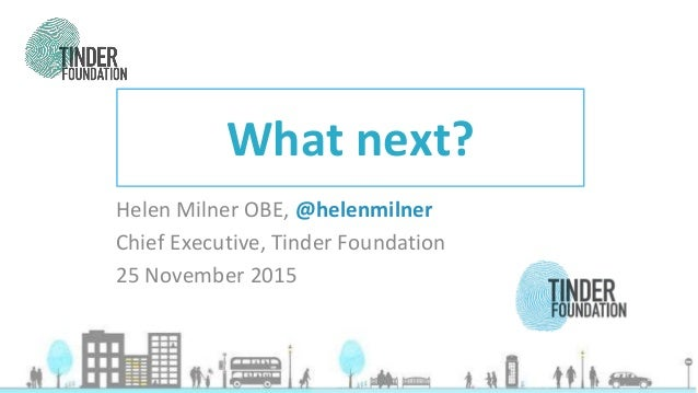 Digital Inclusion Social Inclusion Helen Milner OBE, @helenmilner Chief Executive, Tinder Foundation 25 November 2015 What...