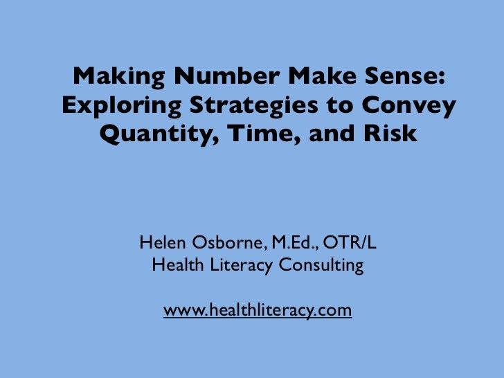Making Number Make Sense:Exploring Strategies to Convey  Quantity, Time, and Risk     Helen Osborne, M.Ed., OTR/L      Hea...