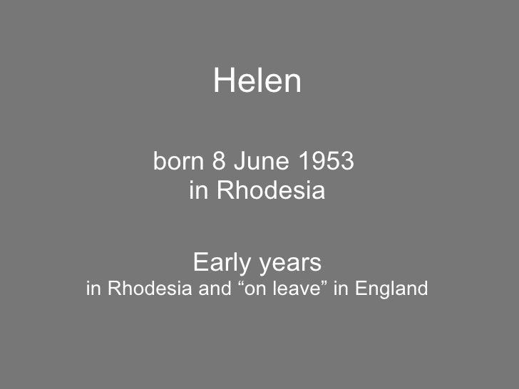 """Helen born 8 June 1953  in Rhodesia Early years in Rhodesia and """"on leave"""" in England"""