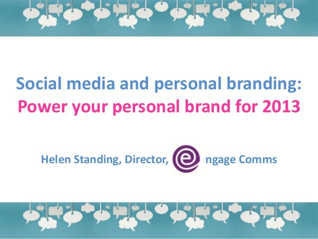 Social media and personal branding:Power your personal brand for 2013   Helen Standing, Director,   ngage Comms