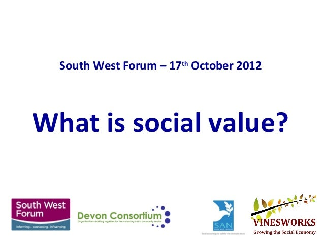 South West Forum – 17th October 2012What is social value?