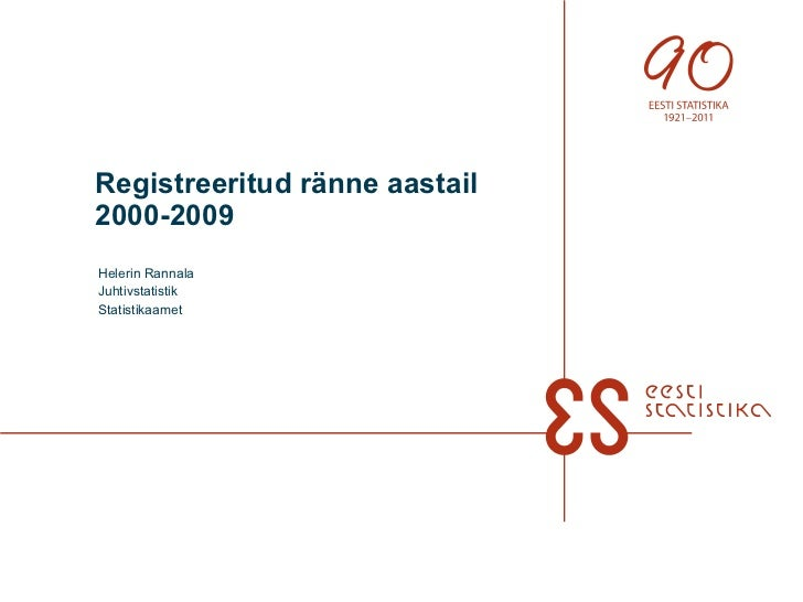 Registreeritud ränne aastail 2000-2009 Helerin Rannala Juhtivstatistik Statistikaamet