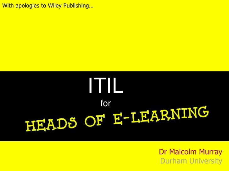 With apologies to Wiley Publishing…<br />ITIL<br />for<br />Dr Malcolm MurrayDurham University<br />