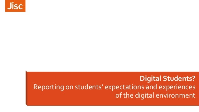 Digital Students? Reporting on students' expectations and experiences of the digital environment