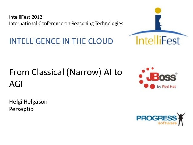IntelliFest 2012 International Conference on Reasoning Technologies INTELLIGENCE IN THE CLOUD From Classical (Narrow) AI t...