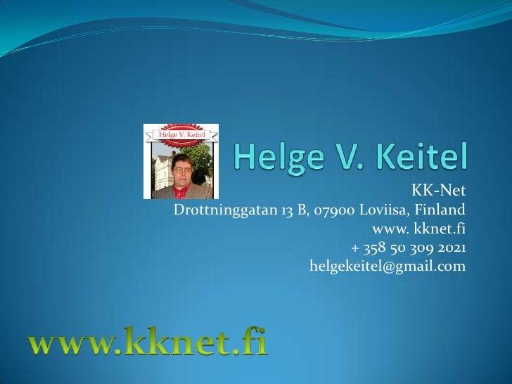 Helge V. Keitel<br />KK-Net  <br />Drottninggatan 13 B, 07900 Loviisa, Finland<br />www. kknet.fi<br />+ 358 50 309 2021<b...