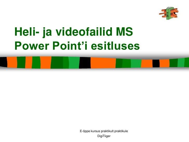 E-õppe kursus praktikult praktikule<br />DigiTiiger<br />Heli- ja videofailid MS Power Point'i esitluses<br />