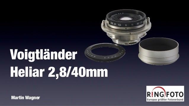 Voigtländer Heliar 2,8/40mm Martin Wagner