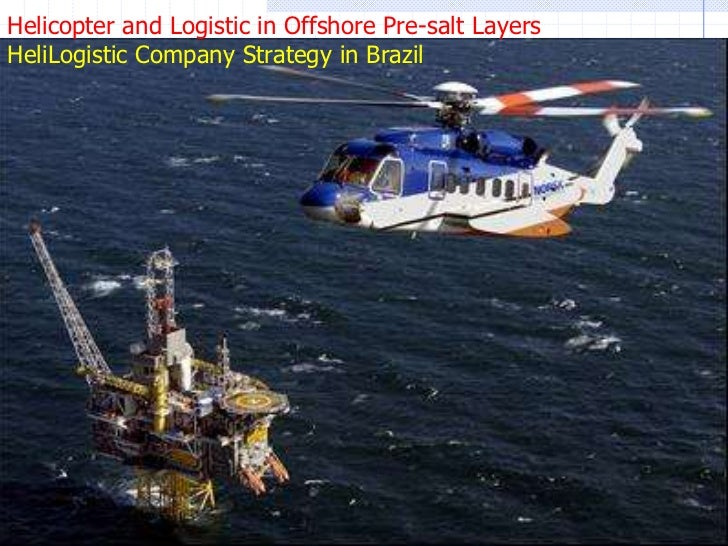 Helicopter and Logistic in Offshore Pre-salt Layers <br />HeliLogistic Company Strategy in Brazil<br />