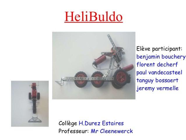 HeliBuldo Elève participant: benjamin bouchery florent decherf paul vandecasteel tanguy bossaert jeremy vermelle Collège H...