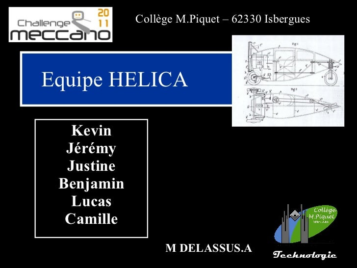 Collège M.Piquet – 62330 IsberguesEquipe HELICA   Kevin  Jérémy  Justine Benjamin   Lucas  Camille                 M DELAS...