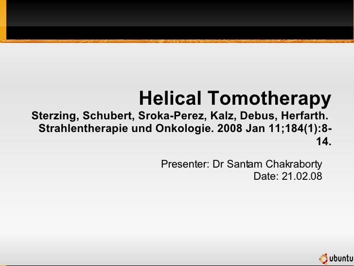 Helical Tomotherapy Sterzing, Schubert, Sroka-Perez, Kalz, Debus, Herfarth.  Strahlentherapie und Onkologie. 2008 Jan 11;1...