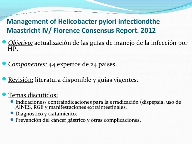 Management of Helicobacter pylori infectiondthe  Maastricht IV/ Florence Consensus Report. 2012  Objetivo: actualización ...