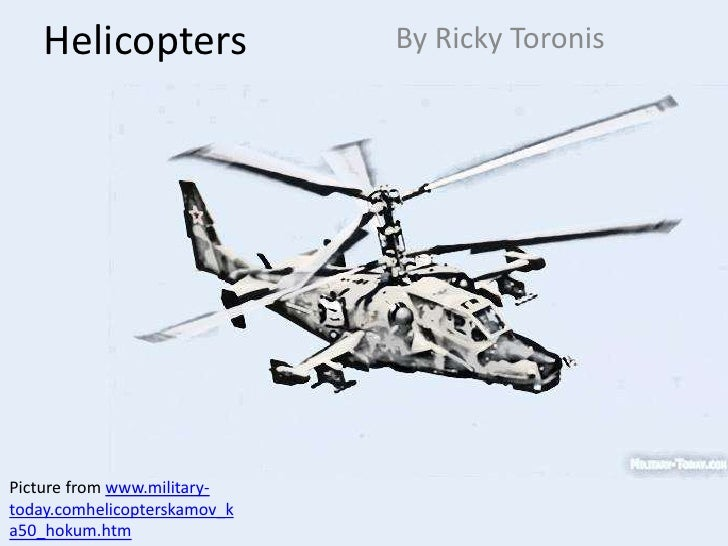 Helicopters               By Ricky ToronisPicture from www.military-today.comhelicopterskamov_ka50_hokum.htm
