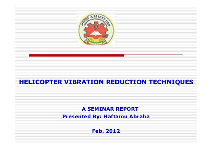 HELICOPTER VIBRATION REDUCTION TECHNIQUES                A SEMINAR REPORT          Presented By: Haftamu Abraha           ...
