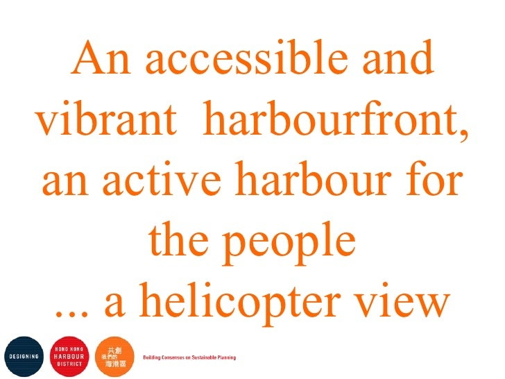An accessible and vibrant  harbourfront, an active harbour for the people ... a helicopter view