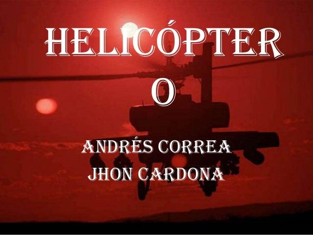 Helicópter o Andrés Correa Jhon Cardona