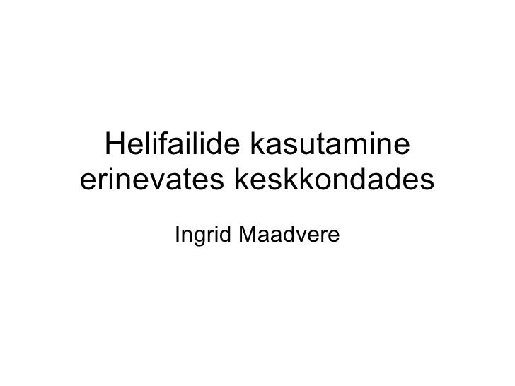 Helifailide kasutamine erinevates keskkondades Ingrid Maadvere