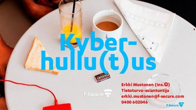 Erkki Mustonen (ins.) Tietoturva-asiantuntija erkki.mustonen@f-secure.com 0400 602046 Kyber- hullu(t)us