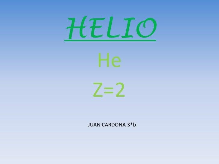 HELIO<br />He<br />Z=2  <br />JUAN CARDONA 3*b<br />
