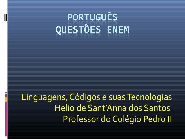 Linguagens, Códigos e suas Tecnologias  Helio de Sant'Anna dos Santos  Professor do Colégio Pedro II