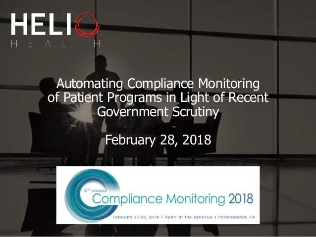 Automating Compliance Monitoring of Patient Programs in Light of Recent Government Scrutiny February 28, 2018