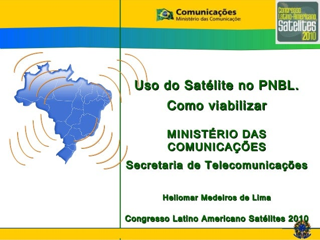 Uso do Satélite no PNBL.Uso do Satélite no PNBL. Como viabilizarComo viabilizar MINISTÉRIO DASMINISTÉRIO DAS COMUNICAÇÕESC...